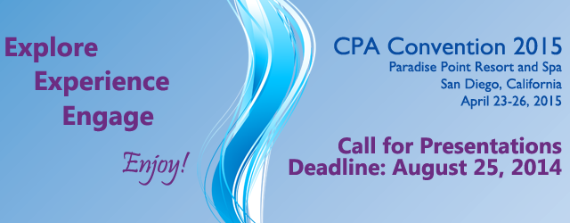 CPA Convention 2015, Paradise Point Resort and Spa, San Diego, CA, April 23-26 - Call for Presentations - Deadline August 25, 2014 - Explore - Experience - Engage - Enjoy